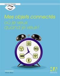 Olivier Abou - Mes objets connectés où je veux, quand je veux !.