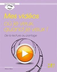 Olivier Abou - Mes vidéos où je veux, quand je veux ! - De la lecture au partage.