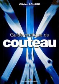 Olivier Achard - Guide pratique du couteau.