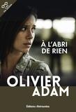 Olivier Adam - A l'abri de rien.