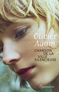 Ebooks téléchargés gratuitement néerlandais Chanson de la ville silencieuse FB2 RTF iBook en francais par Olivier Adam 9782081425989