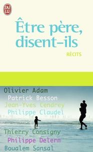Olivier Adam et Patrick Besson - Etre père, disent-ils.
