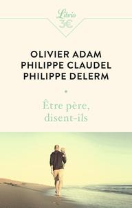 Olivier Adam et Philippe Delerm - Etre père, disent-ils.