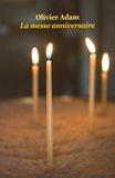 Olivier Adam - La messe anniversaire.