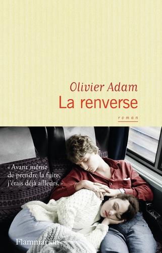 Olivier Adam - La renverse.