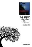 Olivier Adam - Le coeur régulier.