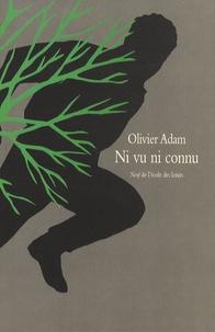 Olivier Adam - Ni vu ni connu.