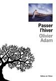 Olivier Adam - Passer l'hiver.