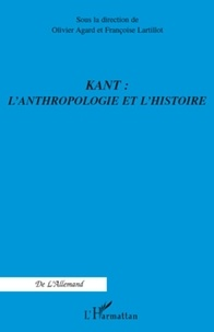Olivier Agard et Françoise Lartillot - Kant : l'anthropologie et l'histoire.