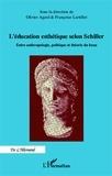 Olivier Agard et Françoise Lartillot - L'éducation esthétique selon Schiller - Entre anthropologie, politique et théorie du beau.