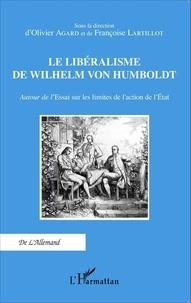 Olivier Agard et Françoise Lartillot - Le libéralisme de Wilhelm von Humboldt - Autour de l'Essai sur les limites de l'action de l'Etat.