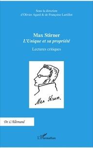 Olivier Agard et Françoise Lartillot - Max Stirner : L'unique et sa propriété - Lectures critiques.