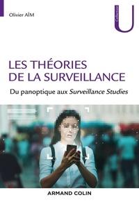 Olivier Aïm - Les théories de la surveillance - Du panoptique aux Surveillance Studies.