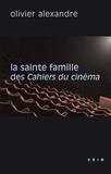 Olivier Alexandre - La sainte famille des Cahiers du cinéma - La critique contre elle-même.