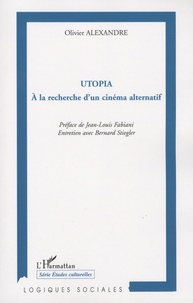 Olivier Alexandre - Utopia - A la recherche d'un cinéma alternatif.