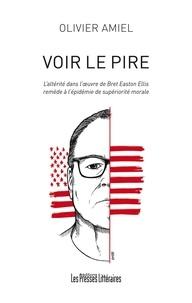 Olivier Amiel - Voir le pire - L'altérité dans l'oeuvre de Bret Easton Ellis remède à l'épidémie de supériorité morale.