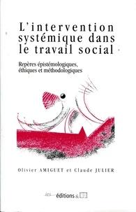 Olivier Amiguet et Claude Julier - L'intervention systémique dans le travail social - Repères épistémologiques, éthiques et méthodologiques.