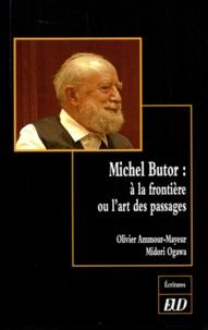 Olivier Ammour-Mayeur et Midori Ogawa - Michel Butor - A la frontière ou l'art des passages.