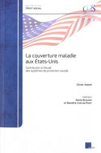 Olivier André - La couverture maladie aux Etats-Unis - Contribution à l'étude des systèmes de protection sociale.