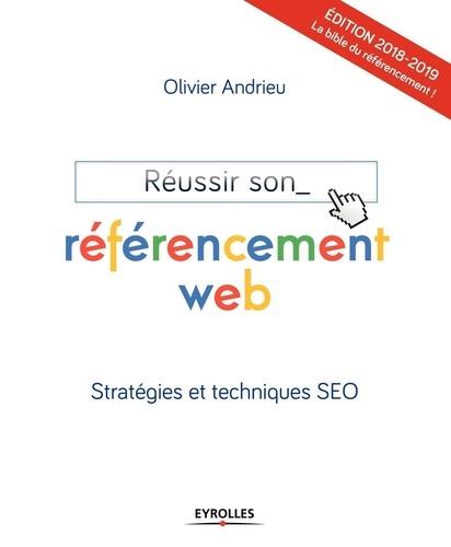 Réussir son référencement web. Stratégies et techniques SEO  Edition 2018