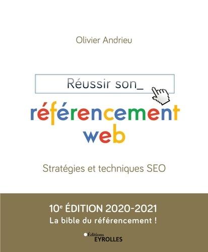 Réussir son référencement web. Stratégie et techniques SEO  Edition 2020-2021