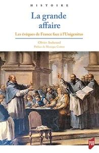 Olivier Andurand - La Grande affaire - Les Evêques de France face à l'Unigenitus.