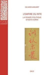 Olivier Ansart - L'empire du rite - La pensée politique d'Ogyû Sorai : Japon 1666-1728.