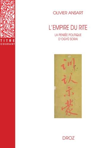 L'empire du rite. La pensée politique d'Ogyû Sorai : Japon 1666-1728