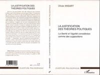 Olivier Ansart - La justification des théories politiques : La liberté et l'égalité considérées comme des suppositions.