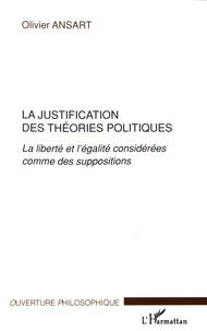 Olivier Ansart - La justification des théories politiques - La liberté et l'égalité considérées comme des suppositions.