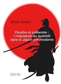 Olivier Ansart - Paraître et prétendre : l'imposture du bushido dans le Japon pré-moderne.