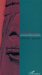 Olivier Apert - A la vie a la nuit - la descente d'orphee chez draculea.