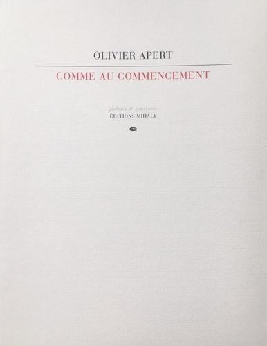 Olivier Apert - Comme au commencement - Poèmes et prosèmes.