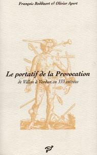 Olivier Apert et François Boddaert - Le portatif de la provocation - De Villon à Verdun en 333 entrées.