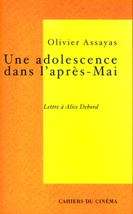 Olivier Assayas - Une adolescence dans l'après-Mai - Lettre à Alice Debord.