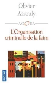Olivier Assouly - L'organisation criminelle de la faim.
