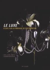 Olivier Assouly - Le luxe - Essais sur la fabrique de l'ostentation.