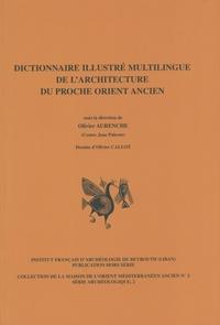 Olivier Aurenche - Dictionnaire illustré multilingue de l'architecture du Proche-Orient ancien.
