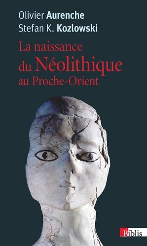 La naissance du Néolithique au Proche-Orient ou Le paradis perdu