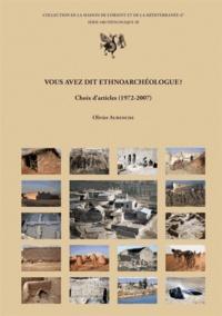 Olivier Aurenche - Vous avez dit ethnoarchéologue ? - Choix d'articles (1972-2007).