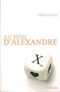 Olivier Auroy - Au nom d'Alexandre.