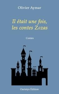 Olivier Aymar - Il était une fois, les contes Zazas.