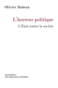 Olivier Babeau - L'horreur politique - L'Etat contre la société.