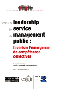 Olivier Bachelard et Romuald Normand - Vers un leadership au service du management public : favoriser l'émergence de compétences collectives.