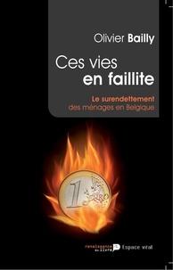 Olivier Bailly - Ces Vies En Faillite Une Grande Enquete Sur Le Surendettement.