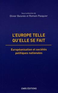 Olivier Baisnée et Romain Pasquier - L'Europe telle qu'elle se fait - Européanisation et sociétés politiques nationales.