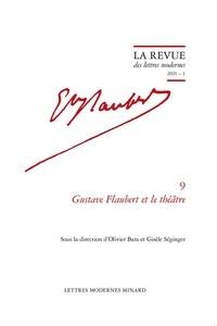 Olivier Bara et Gisèle Séginger - Gustave Flaubert et le théâtre.