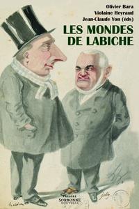 Olivier Bara et Violaine Heyraud - Les mondes de Labiche.