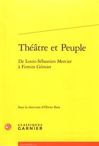 Olivier Bara - Théâtre et peuple - De Louis-Sébastien Mercier à Firmin Gémier.