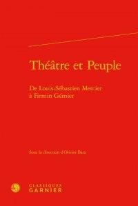 Théâtre et peuple - De Louis-Sébastien Mercier à Firmin Gémier.pdf